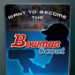 Have You Got What It Takes to Be a Bowman Scout?