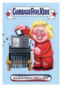 2016 Topps Garbage Pail Kids April Primaries Hoodwinking Hillary Clinton